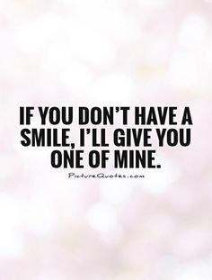 If you don't have a smile, I'll give you one of mine. . Picture Quotes.