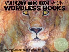 Creating Readers and Writers: How to Use Wordless Picture Books (With Older Children, Too!)  #wordlessbooks