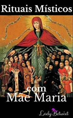 Rituais Místicos com Mãe Maria: A Deusa Moderna e Você #freeonkindleunlimited Você pode ler este livro de graça no Kindle Unlimited!