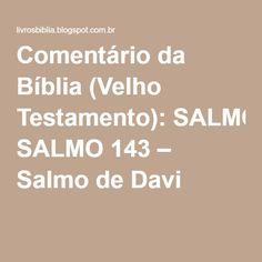 Comentário da Bíblia (Velho Testamento): SALMO 143 – Salmo de Davi