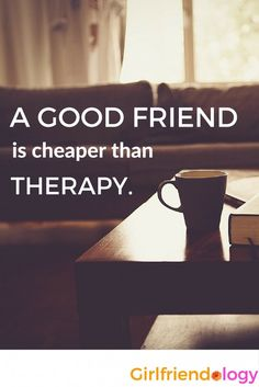 Good friend is cheaper than therapy - great friendship quote for women :)