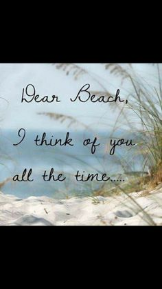 dear beach, I think of you all the time Playa Beach, Ocean Beach, I Love The Beach, Beach Fun, Beach Quotes, Me Quotes, Summer Quotes, Beach Scenes, My Happy Place