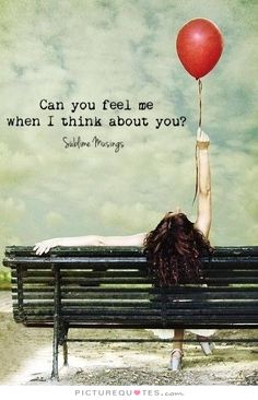 Can you feel me when I think about you?. Long distance relationship quotes on PictureQuotes.com.