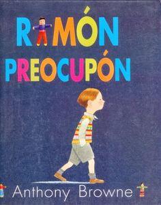 Libros para niños e ideas para su utilización: Ramón Preocupón - Anthony Browne