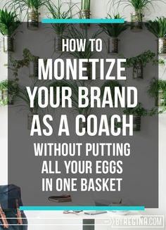 How to monetize your brand as a coach, through services and through products (such as books, workshops, and courses).