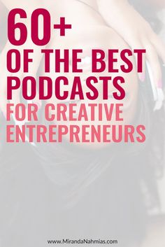 60+ of the Best Podcasts for Creative Entrepreneurs // Miranda Nahmias