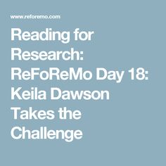 Reading for Research: ReFoReMo Day 18: Keila Dawson Takes the Challenge