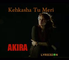 Kehkasha Tu Meri Lyrics from Akira song sung by Shekhar Ravjiani. The Lyrics of…