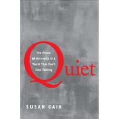 A new book out about the power of introverts I'm planning to read.  Except I would subtitle it: The power of introverts in a world that won't shut up.