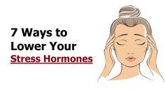 7 Ways to Lower Your Stress Hormones