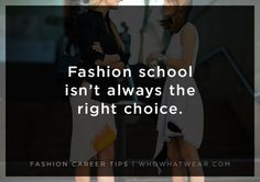 Career Tip: Fashion school isn't always the right choice. Do what is best for your career.