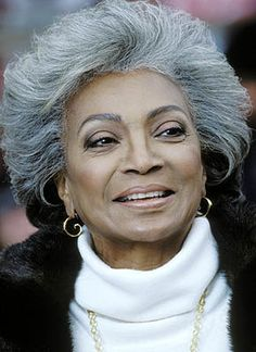 "I'm on a kick, finding women who are ""older"", yet still a knockout... Nichelle Nichols fits the description. @Linda Swoboda"
