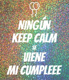 'Ningún Keep calm Se Viene Mi cumpleee' Poster