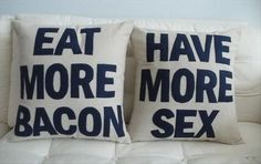 Live more!! And in case, this isn't just about bacon and sex, it's also about humor, comfort, pillows, bed, and anything else that brings more to YOUR life.