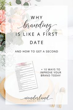 "Why branding is like a first date and how to get a second + FREE WORKSHEET: ""10 ways to improve your brand today"" 