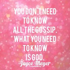 You Don't Need to Know All the Gossip, You Need to Know God. - Joyce Meyer quote