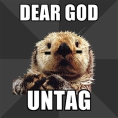 Derby Otter says Dear God...UNTAG.