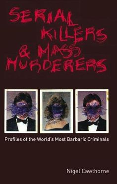 Serial Killers and Mass Murderers: Profiles of the World's Most Barbaric Criminals by Cawthorne (Bilbary Town Library: Good for Readers, Good for Libraries)