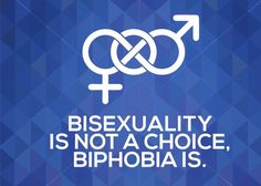bisexuality is not a choice, biphobia is.