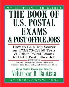The book of U.S. postal exams and post office jobs : how to be a top scorer on 473/473-C/460 tests and other postal exams to get a post office job / Veltisezar B. Bautista.