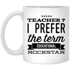 Teacher ? I Prefer the term educational Rockstar . Mug