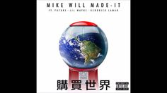 Mike WiLL Made-It - Buy The World (Explicit) ft. Lil Wayne, Kendrick Lamar, Future