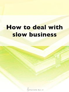 How to deal with slow business • CharlotteBax.nl
