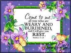 Matthew 11:28.  ...come to Me...I will give you rest.