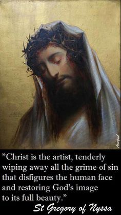 """Quote/s of the Day – 9 March    """"Christ is the artist, tenderly wiping away   all the grime of sin that disfigures the human face   and restoring God's image to its full beauty.""""St Gregory of Nyssa (( March)#mypic"""