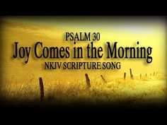 "▶ Psalm 30 Song ""Joy Comes in the Morning"" (Christian Praise Worship Scripture w/ Lyrics) - YouTube"