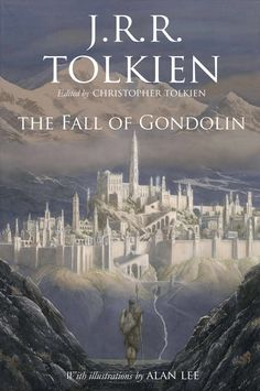 J.R.R. Tolkien Has a New Middle Earth Book Coming Out Soon Called THE FALL OF GONDOLIN