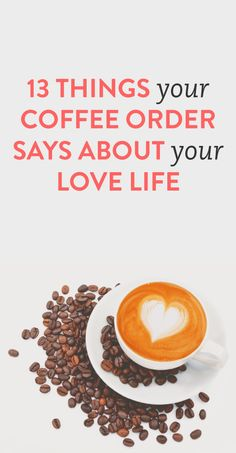 13 things your coffee order says about your love life
