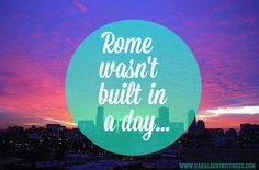 Rome wasn't built in a day... #fit #quotes #fitness #KLFit #healthy
