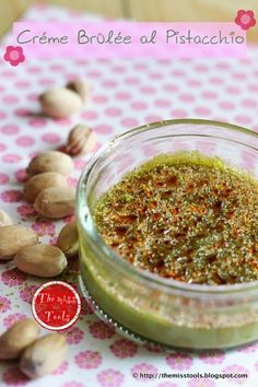 The Miss Tools: Crème Brûlée al pistacchio - Pistachio Crème Brûlé...