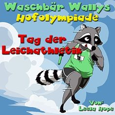 Kinderbücher:Waschbär Wallys Hofolympiade - Tag der Leichtathletik (german for kids deutsch kinder buch, Schlafenszeit, Bilderbücher kinder Leseanfänger,Gutenachtgeschichten German edition 2)