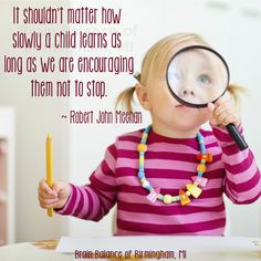 """It shouldn't matter how slowly a #child #learns as long as we are #encouraging them not to #stop."" ~ Robert John Meehan #truth #parenting #learning #growth #encouragement #growing #childhood #Birmingham #MI #Michigan #addressthecause #brainbalance #afterschoolprogram"