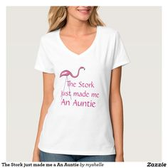 The Stork just made me  An Auntie Shirt  The Stork just made me a An Auntie Shirt Hello Auntie.Enjoy your time with the new baby. Not an aunt change the text easily by just changing my text to your own Like a different style you can do that too