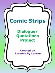 This Comic Strip activity is perfect as both dialogue practice and an assessment!  Students will read a comic strip, change the speech bubbles into dialogue with quotations and a speech tag, and make a poster!  You could have your students work independently or with a partner/small group.