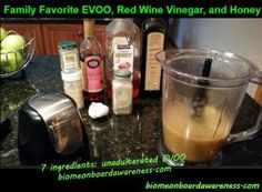 Meet the FATS & Best Salad Dressing Oil, Part 1 » Family Favorite EVOO, Red Wine Vinegar, and Honey Dressing:  Combine: 1/2c red wine vinegar, 2T water, 1/2c honey, 1tsp each black pepper, ginger, & mustard powder, 2 cloves garlic smashed, lastly slowly whisk in 1-1/3c unadulterated EVOO. BIOME ONBOARD AWARENESS: THE SCIENCE BEHIND FOOD, OUR MICROBIOME, AND DISEASE