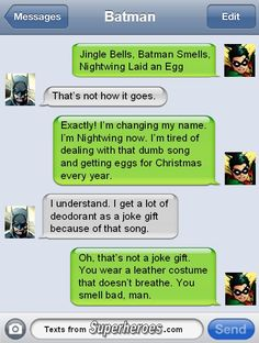 Jingle bells, Batman smells, Robin laid an egg... -- Why Robin changed his name. Texts from superheroes.