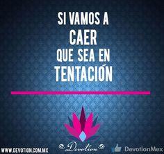 Si vamos a caer... http://devotion.com.mx/ #frases #tentación #devotion