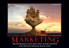 Marketing  Because making it look good now is more important than providing adequate support later.