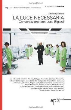 La luce necessaria. Conversazione con Luca Bigazzi: 1 di Alberto Spadafora, http://www.amazon.it/dp/1909088013/ref=cm_sw_r_pi_dp_.g3Trb0JP7MA6