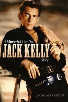 A Maverick Life, The Jack Kelly Story by Linda Ale
