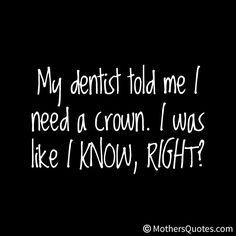 Lol. Great dentist humor..