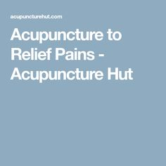 Acupuncture to Relief Pains - Acupuncture Hut