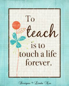 Printable Wall Decor ~ To TEACH is to touch a life forever ~ Teacher Quote ~ Teacher Print ~ Wall Art ~ Print ~ Teacher Appreciation~PH-0004