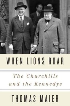 When Lions Roar: The Churchills and the Kennedys by Thomas Maier | 9780307956798 | Hardcover | Barnes & Noble