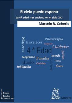 El cielo puede esperar : la cuarta edad : ser anciano en el siglo XXI / Marcelo R. Ceberio