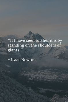 """""""If I have seen further it is by standing on the shoulders of giants. Wall Quotes, Me Quotes, Motivational Words, Inspirational Quotes, Cool Words, Wise Words, Isaac Newton, Einstein Quotes, Life Motivation"""